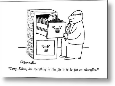 Sorry, Elliott, But Everything In This File Metal Print by Charles Barsotti
