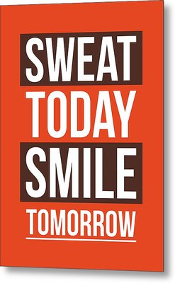 Sweat Today Smile Tomorrow Gym Motivational Quotes Poster Metal Print by Lab No 4 - The Quotography Department