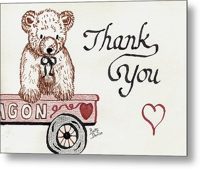 Metal Print featuring the drawing Teddy Bear Thank You by Betty Denise