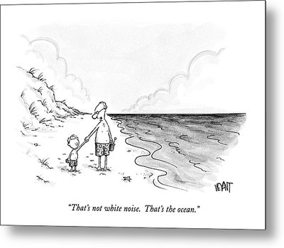 That's Not White Noise.  That's The Ocean Metal Print by Christopher Weyant