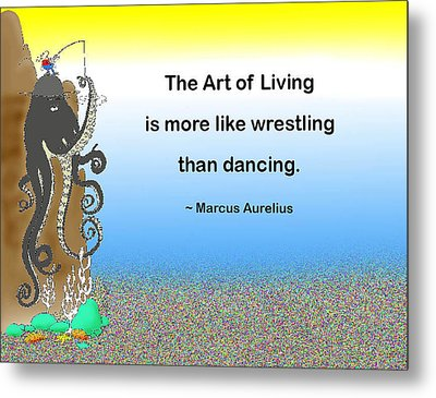 The Art Of Living Metal Print by Mike Flynn