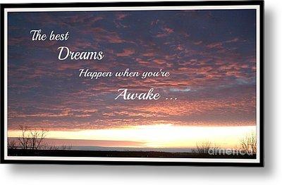 The Best Dreams Happen When You're Awake Metal Print by Gail Matthews