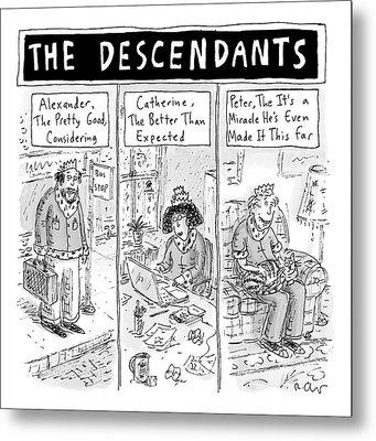 The Cartoon Displays Three Mediocre Descendants Metal Print by Roz Chast
