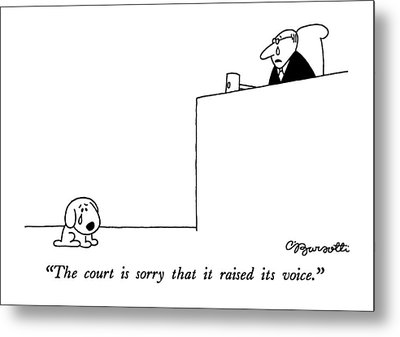 The Court Is Sorry That It Raised Its Voice Metal Print by Charles Barsotti