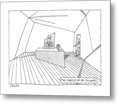The Cubicle Of Dr. Caligari Metal Print by Jack Ziegler
