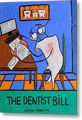 The Dentist Bill Metal Print by Anthony Falbo