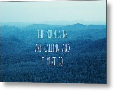 The Mountains Are Calling Metal Print by Kim Fearheiley