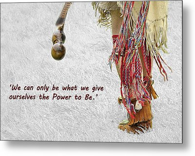 The Power To Be Metal Print