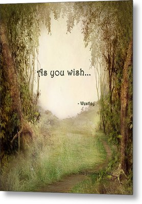 The Princess Bride - As You Wish Metal Print by Paulette B Wright