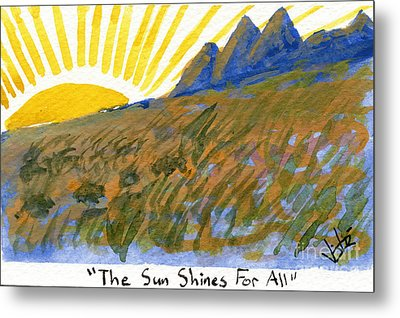 The Sun Shines For All Metal Print