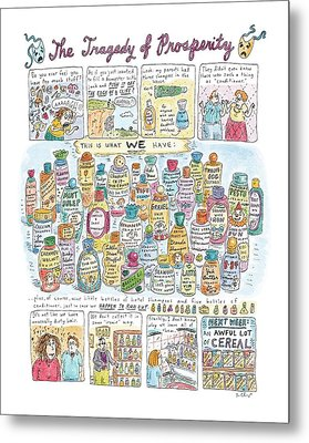 'the Tragedy Of Prosperity' Metal Print by Roz Chast