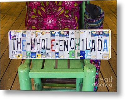 The Whole Enchilada Metal Print by Priscilla Burgers