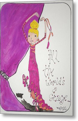 The World's A Stage Metal Print by Mary Kay De Jesus