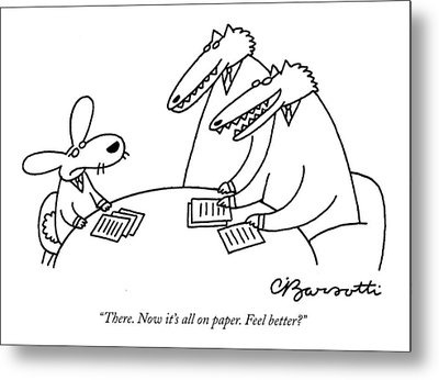 There. Now It's All On Paper. Feel Better? Metal Print by Charles Barsotti