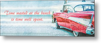 Time Wasted At The Beach Is Time Well Spent Metal Print by Edward Fielding