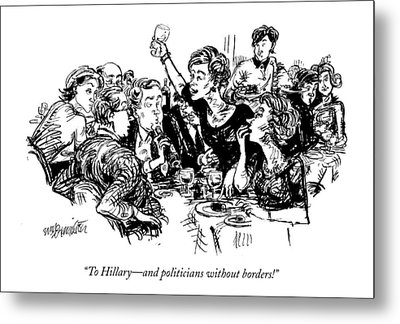 To Hillary - And Politicians Without Borders! Metal Print by William Hamilton
