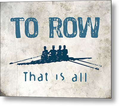 To Row That Is All Metal Print