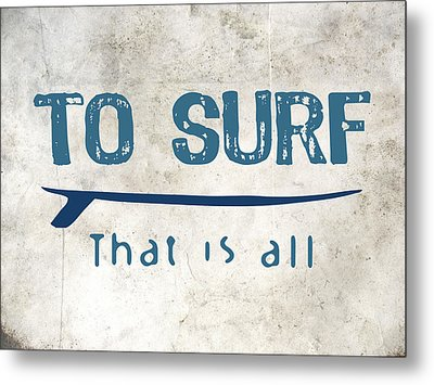 To Surf That Is All Metal Print