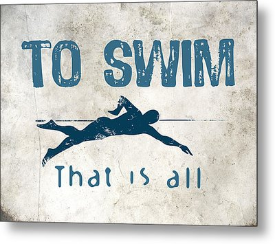 To Swim That Is All Metal Print