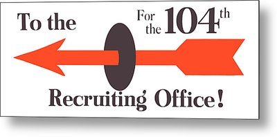To The Recruiting Office For The 104th Metal Print by War Is Hell Store