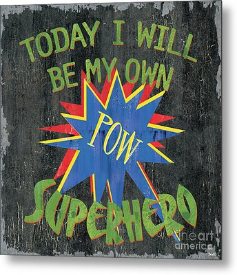 Today I Will Be... Metal Print by Debbie DeWitt