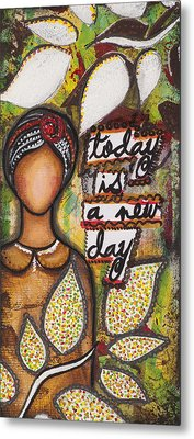 Today Is A New Day Metal Print by Stanka Vukelic