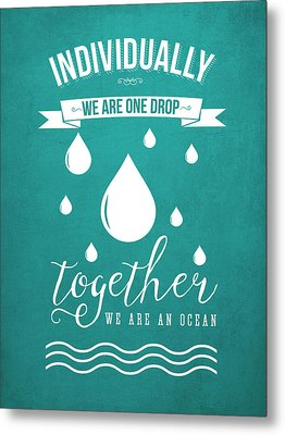 Together We Are An Ocean - Turquoise Metal Print by Aged Pixel