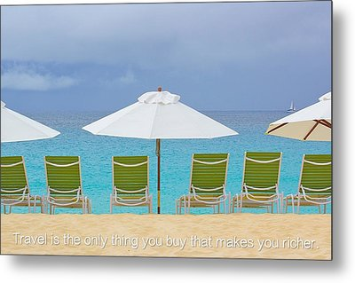 Travel Is The Only Thing You Buy That Makes You Richer Metal Print by Jennifer Lamanca Kaufman