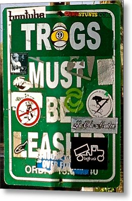 Trogs Must Be Leashed Metal Print by Jeff Gater