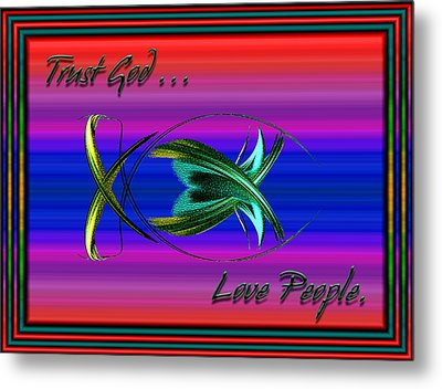 Trust God - Love People Metal Print by Carolyn Marshall