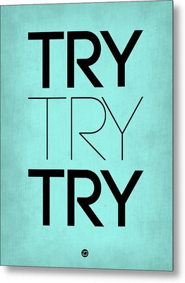 Try Try Try Poster Blue Metal Print by Naxart Studio