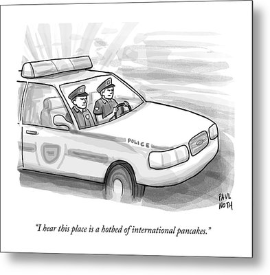Two Cops Are Driving In A Cop Car Metal Print by Paul Noth