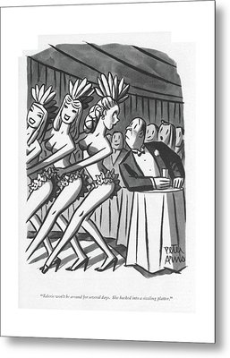 Valerie Won't Be Around For Several Days Metal Print by Peter Arno