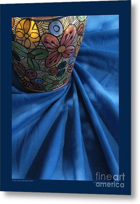 Vase With Swirled Cloth Metal Print by Patricia Overmoyer