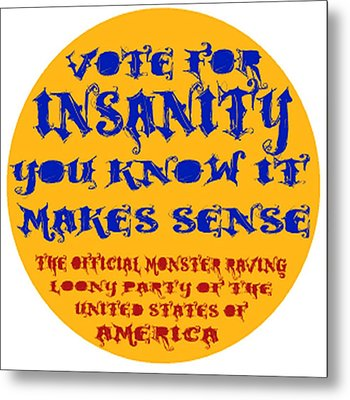 Vote For Insanity Metal Print