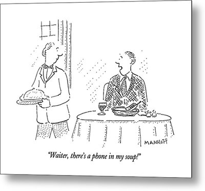 Waiter, There's A Phone In My Soup! Metal Print by Robert Mankoff