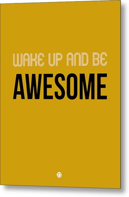Wake Up And Be Awesome Poster Yellow Metal Print
