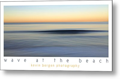 Metal Print featuring the photograph Wave At The Beach by Kevin Bergen