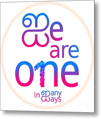 We Are One In Many Ways Metal Print by Many Ways