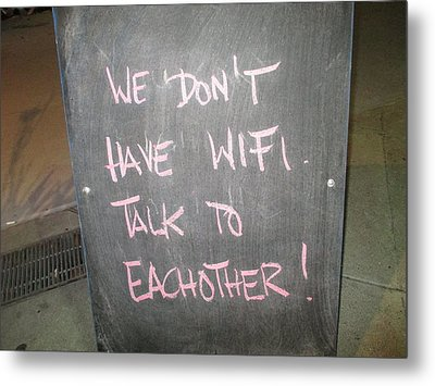 We Do Not Have Wifi - Talk To Each Other Metal Print by David Lovins