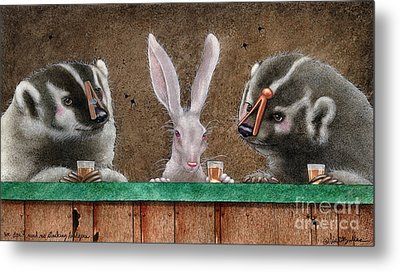 We Dont Need No Stinking Badgers... Metal Print by Will Bullas