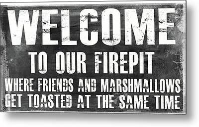 Welcome To Our Firepit Metal Print by Jaime Friedman
