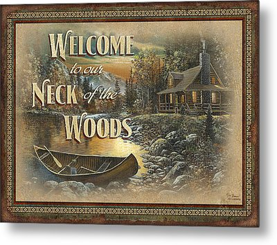 Welcome To Our Neck Of The Woods Metal Print