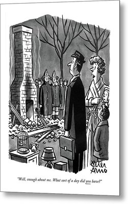 Well, Enough About Me. What Sort Of A Day Metal Print by Peter Arno