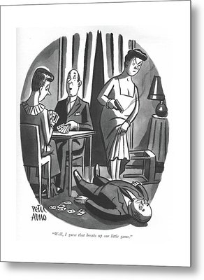 Well, I Guess That Breaks Up Our Little Game Metal Print by Peter Arno