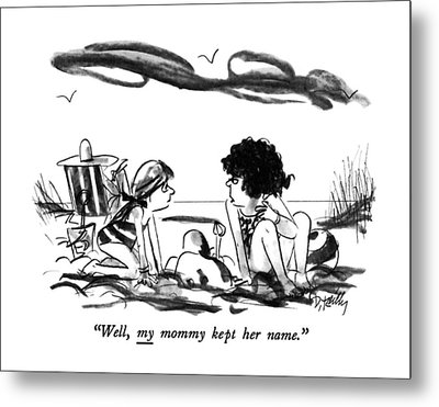 Well, My Mommy Kept Her Name Metal Print by Donald Reilly