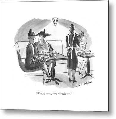 Well, Of Course, Being Thin Suits You Metal Print by Helen E. Hokinson