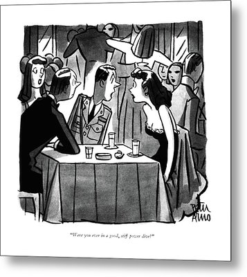 Were You Ever In A Good Metal Print by Peter Arno