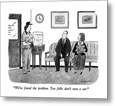 We've Found The Problem.  You Folks Don't Own Metal Print by Danny Shanahan