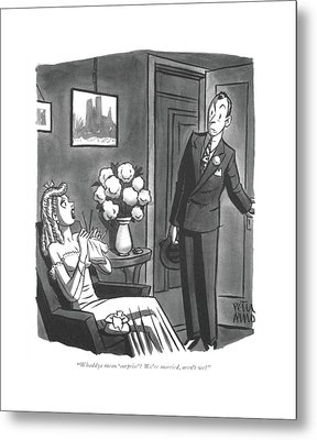 Whaddya Mean 'surprise'? We're Married Metal Print by Peter Arno